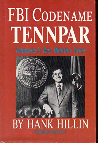 FBI CODENAME TENNPAR; TENNESSEE'S RAY BLANTON YEARS.