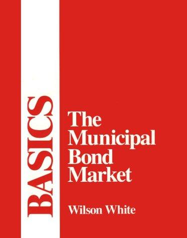 9780961506605: The Municipal Bond Market: Basics