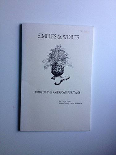 Simples & Worts Herbs of the American Puritans: Being all about the herbs of our puritan forefath...