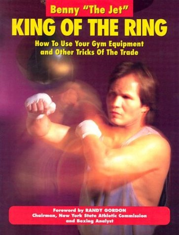 9780961512644: King of the Ring: How to Use Your Gym Equipment and Other Tricks of the Trade