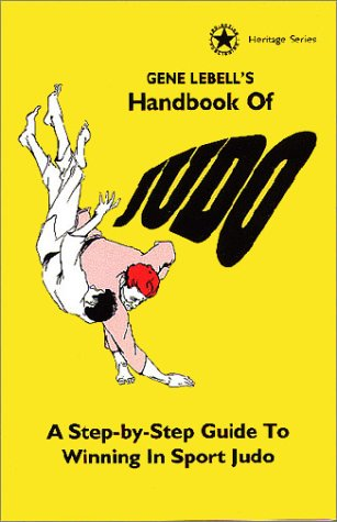 Gene Lebells Handbook of Judo: A Step by Step Guide to Winning in Sport Judo (Heritage Series (Los Angeles, Calif.).) (0961512660) by Gene LeBell