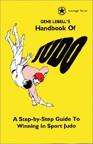 Gene Lebells Handbook of Judo : A Step by Step Guide to Winning in Sport Judo: Lebell, Gene; Labell...