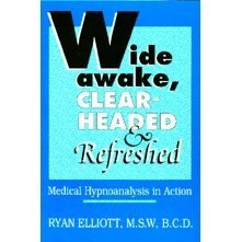 Wide Awake, Clear-Headed & Refreshed: Medical Hypnoanalysis: Elliott, Ryan