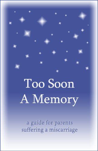 Too Soon A Memory, a guide for parents suffering a miscarriage: R.N.