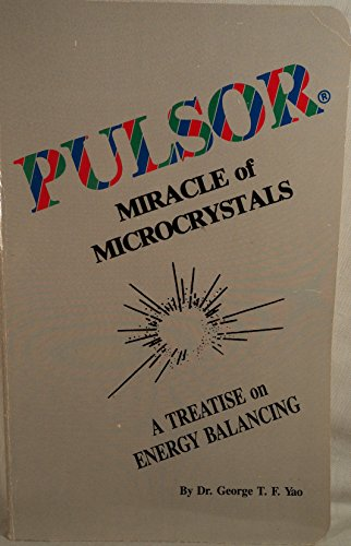 9780961521103: Pulsor: Miracle of Microcrystals: a treatise on Energy Balancing