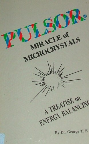 9780961521103: Pulsor, Miracle of Microcrystals: A Treatise on Energy Balancing