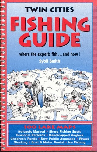 Twin Cities Fishing Guide: Where the Experts Fish and How: Smith, S.; Smith, Sybil