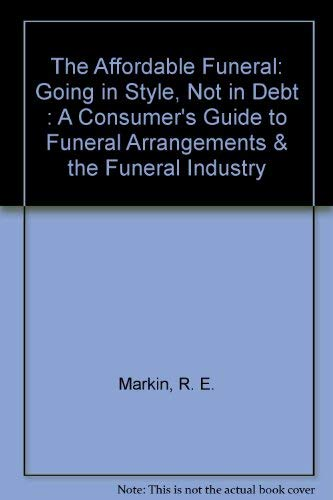 The Affordable Funeral: Going in Style, Not in Debt : A Consumer's Guide to Funeral ...