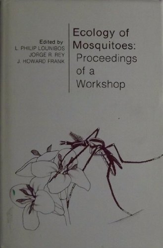 Ecology of Mosquitoes: Proceedings of a Workshop: Lounibos, L. Philip; Jorge R. Rey; and J. Howard ...