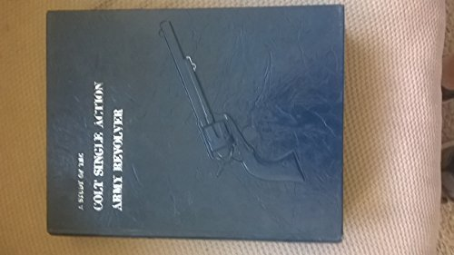 9780961523619: A Study of the Colt Single Action Army Revolver