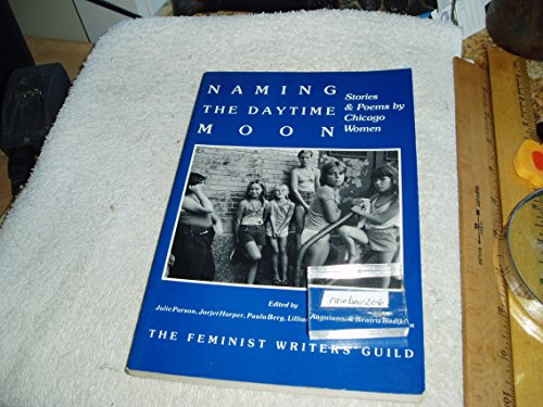 Naming the Daytime Moon: Stories and Poems: Editor-Julie Parson; Editor-Jorjet