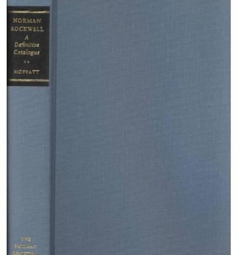 Norman Rockwell: A Definitive Catalogue: Laurie Norton Moffatt;