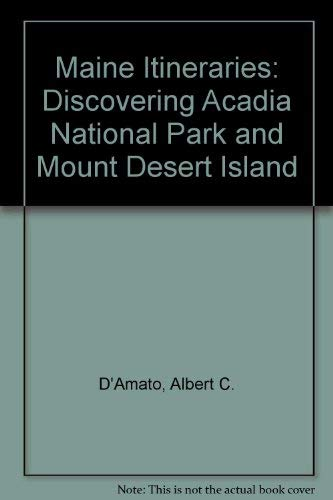 Maine Itineraries: Discovering Acadia National Park and Mount Desert Island: D'Amato, Albert C., ...