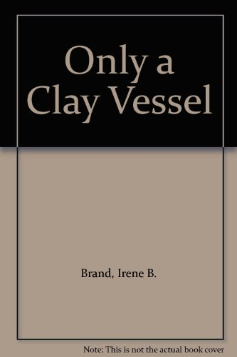 Only a Clay Vessel: The Story of Leota Campbell (Signed By Campbell & Brand): Brand, Irene B.