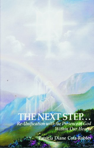 The Next Step. Re-Unification with the Presence of God Within Our Hearts