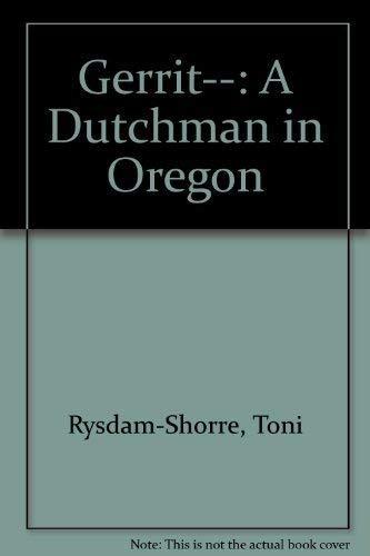 9780961529116: Gerrit--: A Dutchman in Oregon [Taschenbuch] by Rysdam-Shorre, Toni