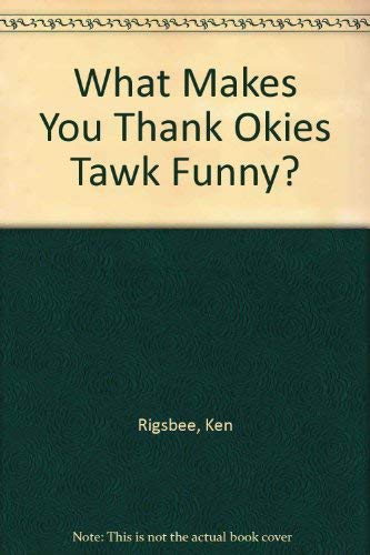 What Makes You Thank Okies Tawk Funny?: Ken Rigsbee