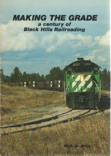 MAKING THE GRADE: A Century of Black Hills Railroading: Mills, Rick