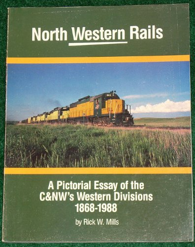 9780961532123: North Western rails: A pictorial essay of the C&NW's Western Divisions 1868-1988