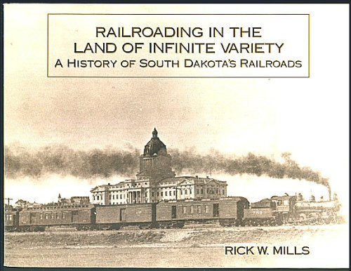 9780961532130: Railroading in the Land of Infinite Variety: A History of South Dakota's Railroads