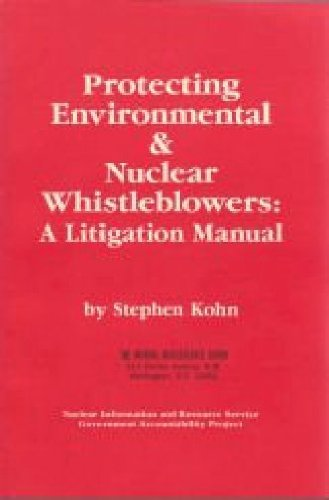Protecting environmental & nuclear whistleblowers: a litigation manual: Kohn, Stephen M.