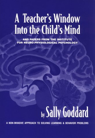 A Teacher's Window Into the Child's Mind: And Papers from the Institute for Neuro-Physiological Psychology (0961533250) by Sally Goddard