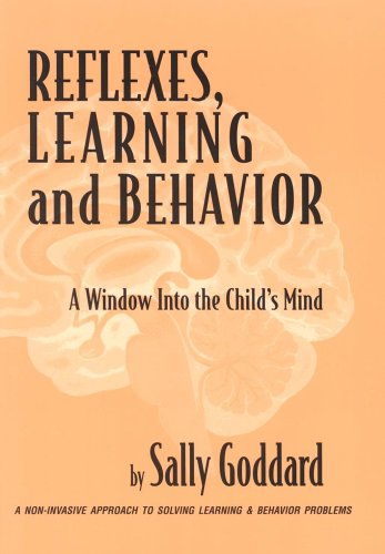 Reflexes, Learning and Behavior: A Window into the Child's Mind (0961533285) by Sally Goddard