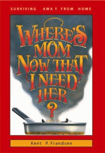 Where's Mom Now That I Need Her?: Frandsen, Betty Rae;