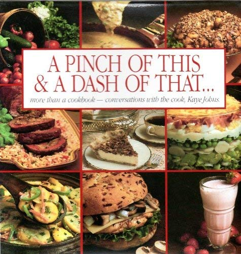 A Pinch of This and a Dash of That: Conversations With a Cook: Johns, Kaye