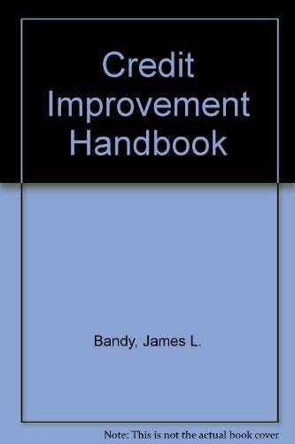 Credit Improvement Handbook: Bandy, James L.; Freiheit, Robert A.