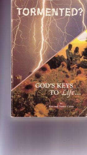 Tormented? : God's Keys to Life: Ken Curtis; Nancy