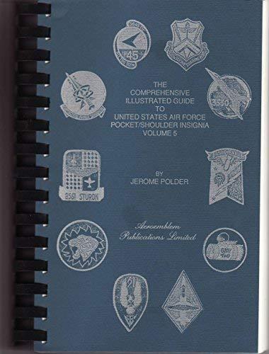 9780961545659: Comprehensive Illustration Guide to United State Air Force Pocket / Shoulder Insignia, Vol. 5