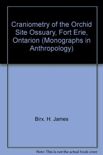 Craniometry of the Orchid Site Ossuary, Fort Erie, Ontario: Birx, H. James