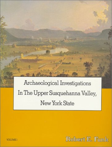 Archaeological Investigations in the Upper Susquehanna Valley,: Funk, Robert E.