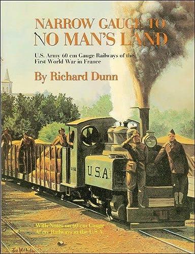 Narrow gauge to no man's land: U.S. Army 60 cm gauge railways of the First World War in France...