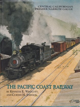 The Pacific Coast Railway. Central California's Premier Narrow Gau[ge.: Westcott, K., C. Johnson