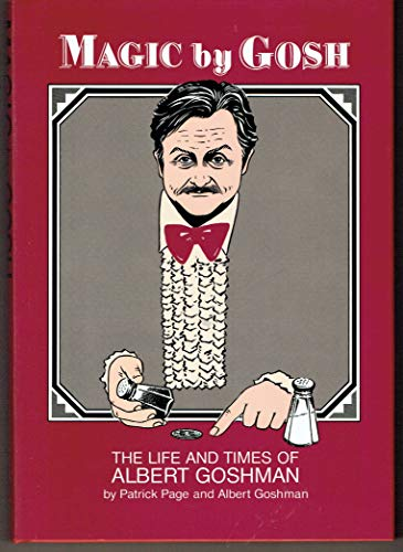 Magic by Gosh: The Life and Times of Albert Goshman (9780961549206) by Albert Goshman; Patrick Page