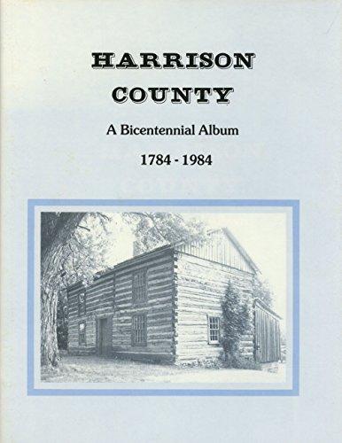 HARRISON COUNTY: A BICENTENNIAL ALBUM. THE OFFICIAL PUBLICATION OF THE HARRISON COUNTY BICENTENNIAL...