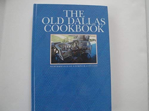 9780961556907: The Old Dallas Cookbook: Remembrance of a simpler city life