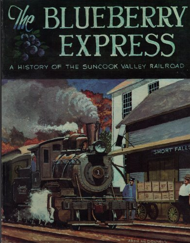 The Blueberry Express: A History of the Suncook Valley Railroad: Hutchins, John C.