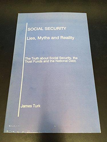 9780961557614: Social Security: Lies, Myths & Reality : The Truth About Social Security, the Trust Funds & the National Debt