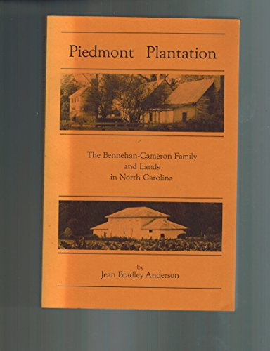 piedmont plantation: the bennehan-cameron family and lands in north carolina: Anderson, Jean ...