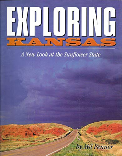 Exploring Kansas: New Look at the Sunflower State: Mil Penner