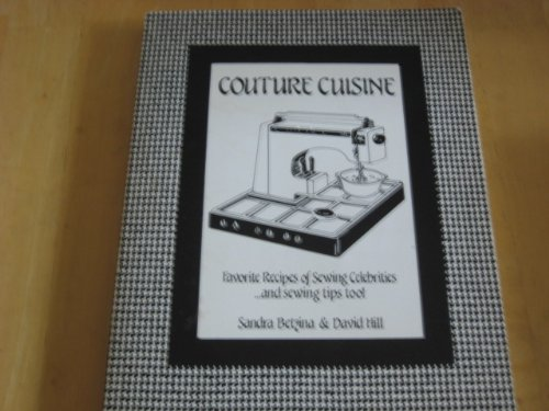9780961561437: Couture Cuisine: Cookbook of Recipes and Sewing Tips from Sewing Celebrities