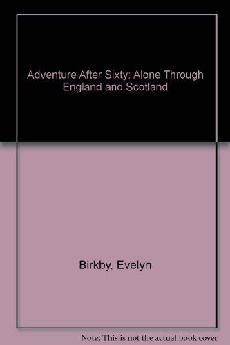 Adventure After Sixty: Alone Through England and Scotland: Birkby, Evelyn