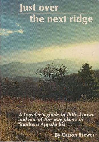 9780961565626: Just Over the Next Ridge: A Traveler's Guide to Little-Known and Out-of-the-Way Places in Southern Appalachia