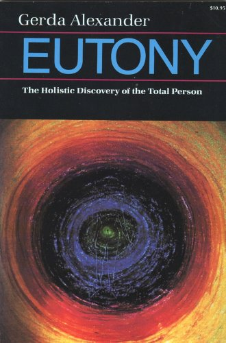 9780961565909: Eutony: The Holistic Discovery of the Total Person