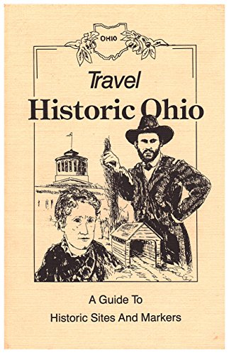 Travel Historic Ohio: A Guide to Historic Sites and Markers: Hochstetter, Nancy{Editor}
