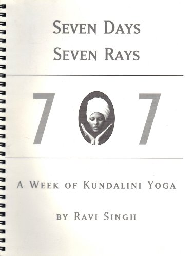 Seven Days Seven Rays: A Week of Kundalini Yoga: Singh, Ravi