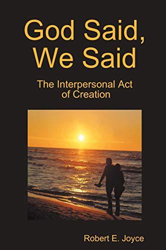 God Said, We Said: The Interpersonal Act of Creation: Joyce, Robert E.